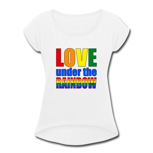 Somewhere under the rainbow... Celebrate Love! - Women's Roll Cuff T-Shirt