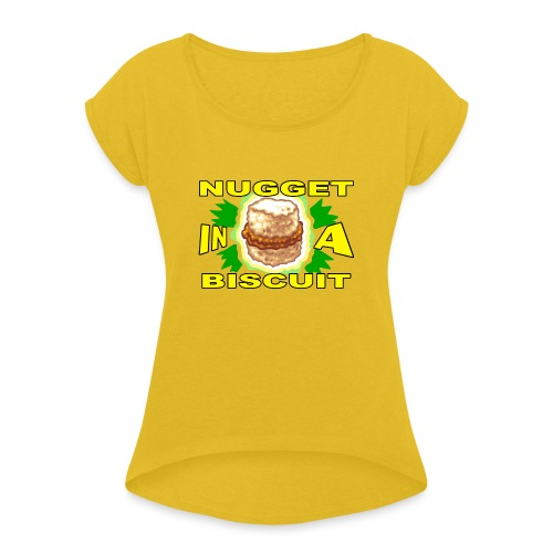 NUGGET in a BISCUIT - Women's Roll Cuff T-Shirt