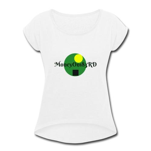 MoneyOn183rd - Women's Roll Cuff T-Shirt