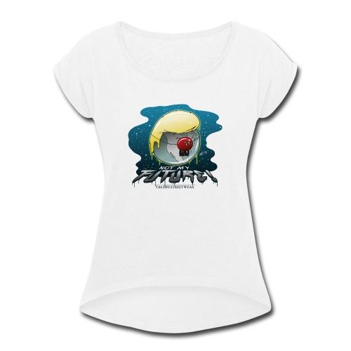 not my future - Women's Roll Cuff T-Shirt