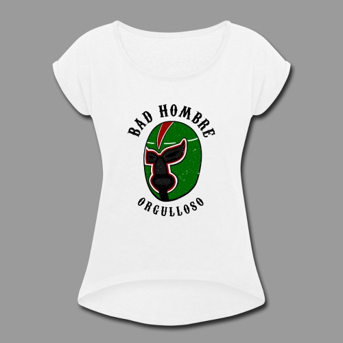 Proud Bad Hombre (Bad Hombre Orgulloso) - Women's Roll Cuff T-Shirt