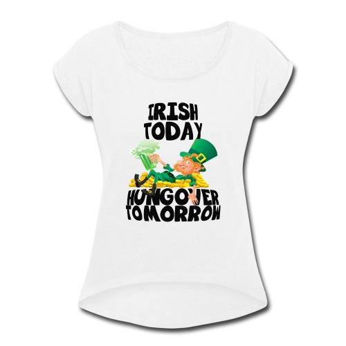 St Patrick's Day Irish Shirt - Women's Roll Cuff T-Shirt