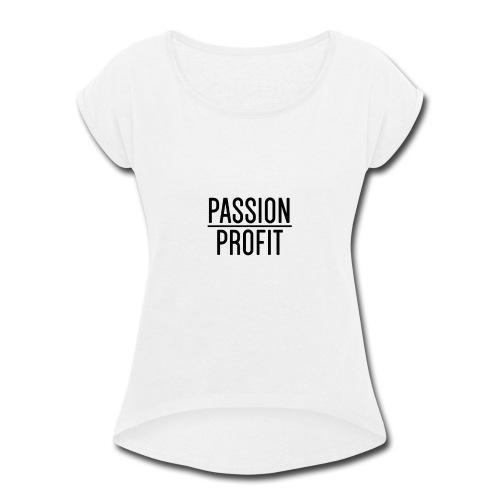 Passion Over Profit - Women's Roll Cuff T-Shirt