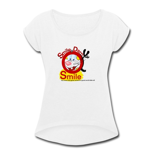Smile Darn Ya Smile - Women's Roll Cuff T-Shirt