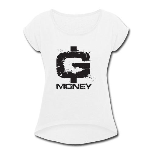 G money. - Women's Roll Cuff T-Shirt