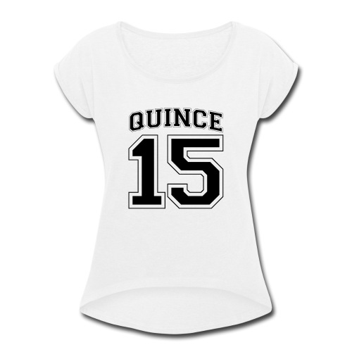 Quince 15 birthday - Women's Roll Cuff T-Shirt