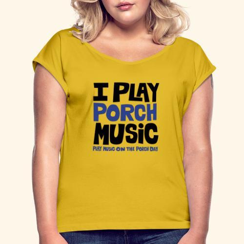 I PLAY PORCH MUSIC - Women's Roll Cuff T-Shirt