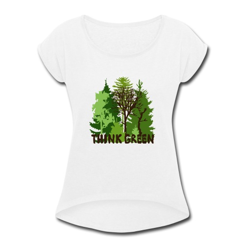 EARTHDAYCONTEST Earth Day Think Green forest trees - Women's Roll Cuff T-Shirt