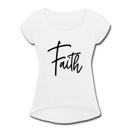 Faith - Women's Roll Cuff T-Shirt