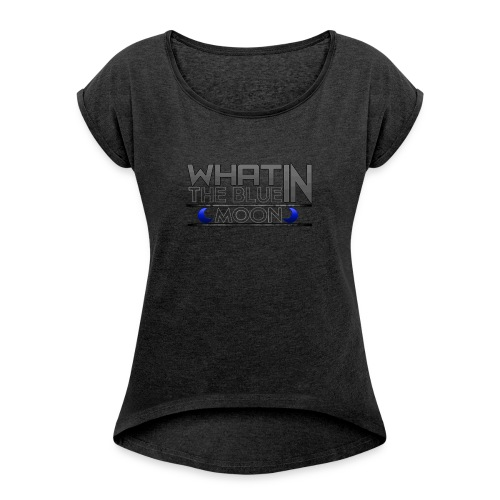 What in the BLUE MOON T-Shirt - Women's Roll Cuff T-Shirt