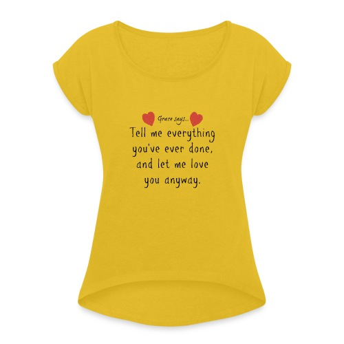 Grace Says... let me love you - Women's Roll Cuff T-Shirt