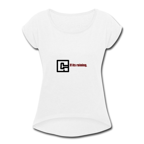GetGaming or its Raining - Women's Roll Cuff T-Shirt