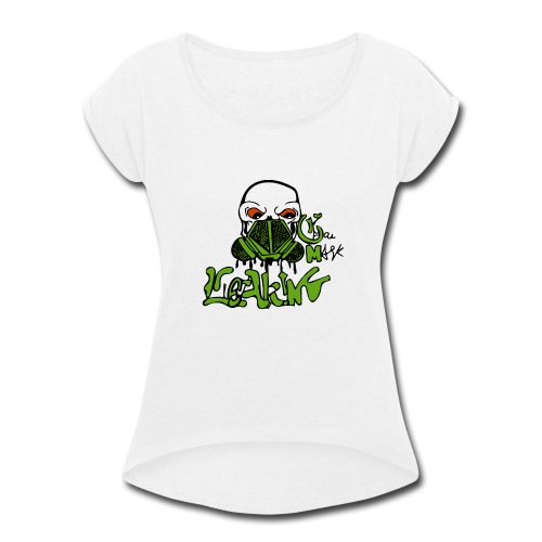 Leaking Gas Mask - Women's Roll Cuff T-Shirt