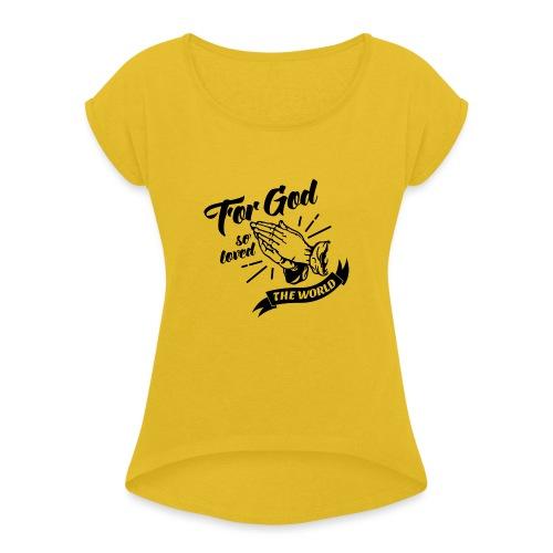 For God So Loved The World… - Alt. Design (Black) - Women's Roll Cuff T-Shirt