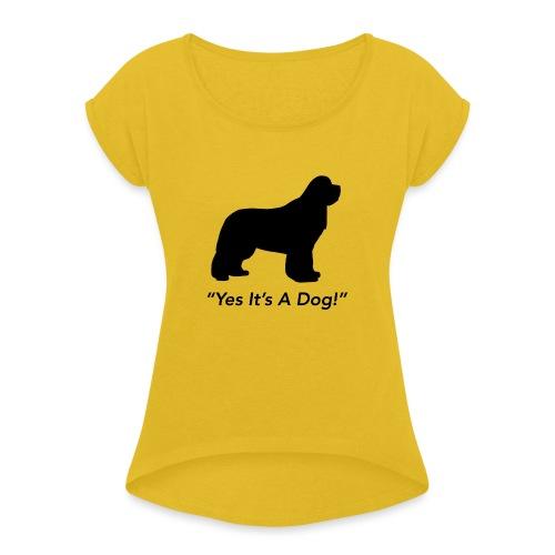 Yes Its A Dog - Women's Roll Cuff T-Shirt