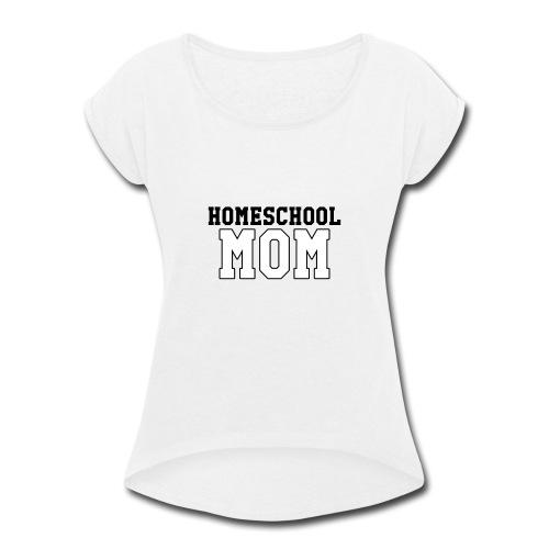 homeschoolmom - Women's Roll Cuff T-Shirt