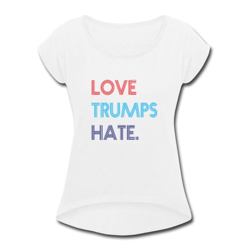 Love Trumps Hate Retro - Women's Roll Cuff T-Shirt