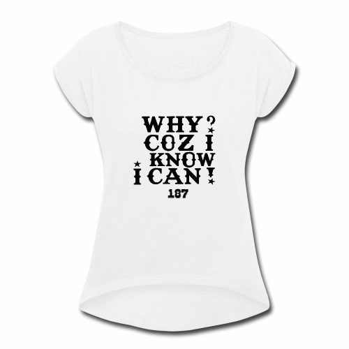 Why Coz I Know I Can 187 Positive Affirmation Logo - Women's Roll Cuff T-Shirt
