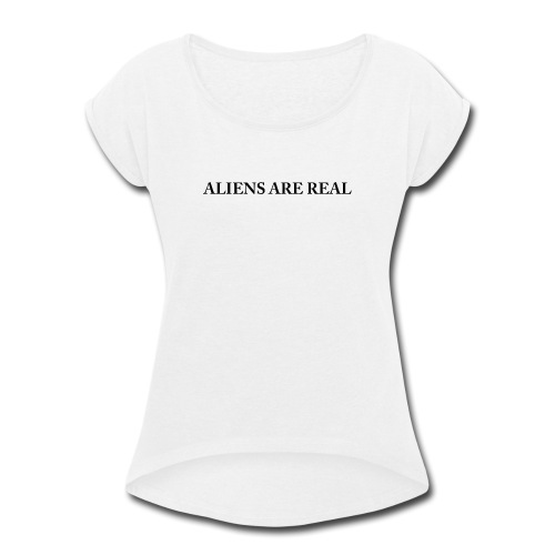 Aliens are Real - Women's Roll Cuff T-Shirt