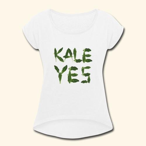 KaleYes Hell Yes - Women's Roll Cuff T-Shirt