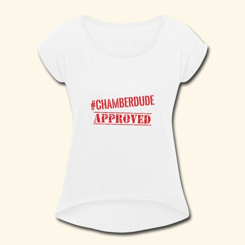 Chamber Dude Approved - Women's Roll Cuff T-Shirt