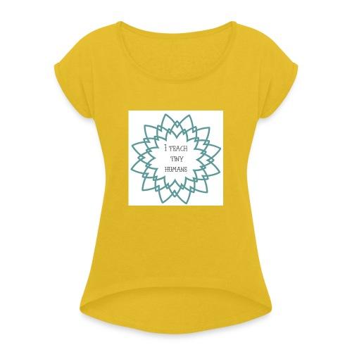 I Teach Tiny Humans Teal Blue Overlay - Women's Roll Cuff T-Shirt