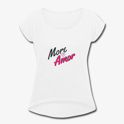"""More Amor"" - Women's Roll Cuff T-Shirt"