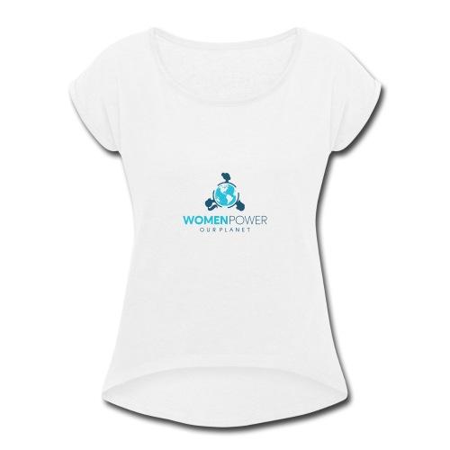Women Power Our Planet logo - Women's Roll Cuff T-Shirt