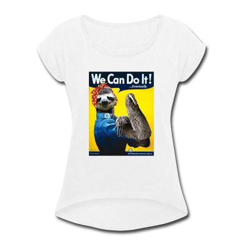 We Can Do It (...Eventually) Sloth - Women's Roll Cuff T-Shirt