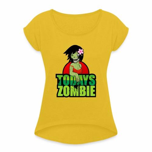 Sexy Zombie   Today's Zombie - Women's Roll Cuff T-Shirt