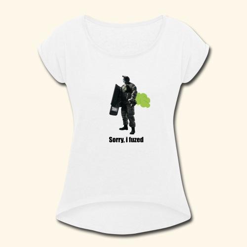 sorry i fuzed - Women's Roll Cuff T-Shirt