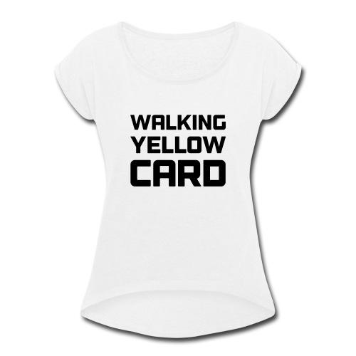 Walking Yellow Card Women's Tee - Women's Roll Cuff T-Shirt