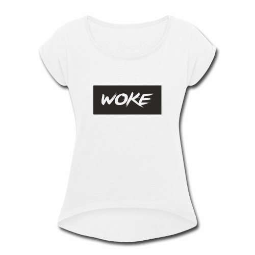 wokeshirt - Women's Roll Cuff T-Shirt