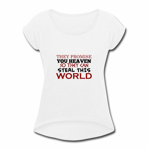 Promise Heaven, Steal This World - Women's Roll Cuff T-Shirt
