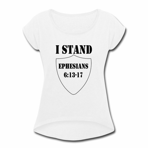 I Stand shirt - Women's Roll Cuff T-Shirt