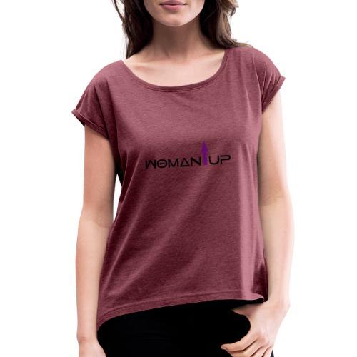 Woman Up - Women's Roll Cuff T-Shirt