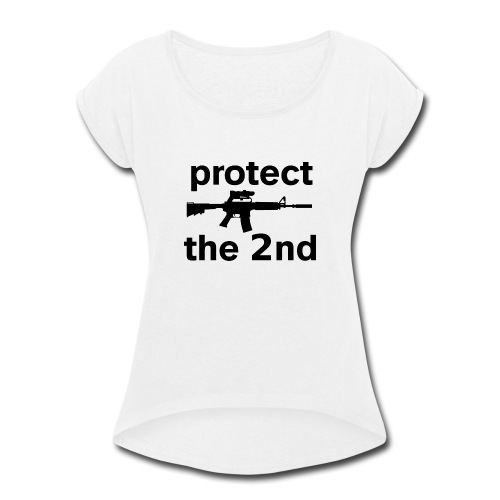 PROTECT THE 2ND - Women's Roll Cuff T-Shirt