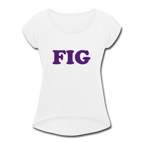 Fig Fruitee - Women's Roll Cuff T-Shirt