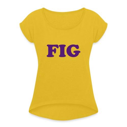 Fig Fruitee - Women's Roll Cuff T-Shirt