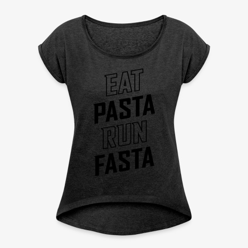 Eat Pasta Run Fasta v2 - Women's Roll Cuff T-Shirt