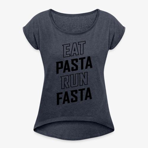 Eat Pasta Run Fasta v2 - Women's Roll Cuff T-Shirt