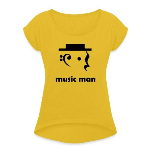 music man - Women's Roll Cuff T-Shirt