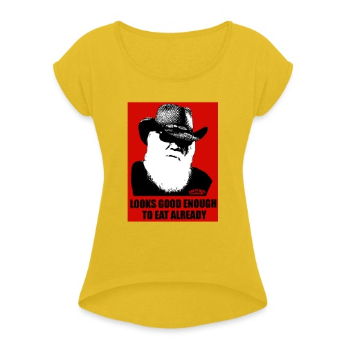 BBQ Pit Boys Looks Good Enough to Eat Already - Women's Roll Cuff T-Shirt