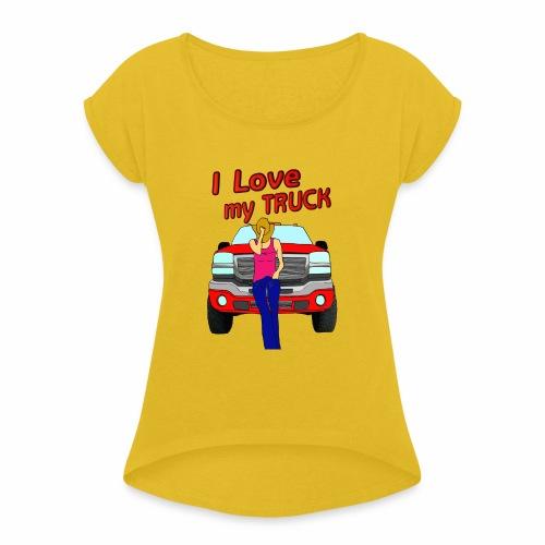 Girls Love Trucks Too - Women's Roll Cuff T-Shirt