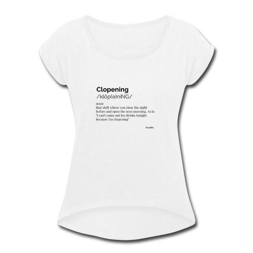 Clopening shift - Women's Roll Cuff T-Shirt