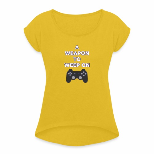 A Weapon to Weep On - Women's Roll Cuff T-Shirt