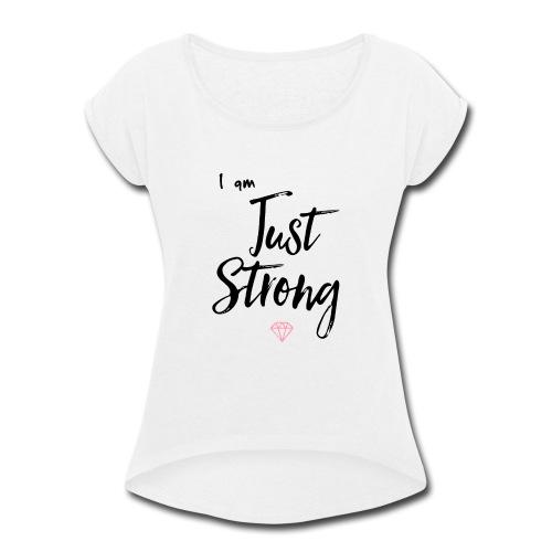 I am...Just Strong - Women's Roll Cuff T-Shirt