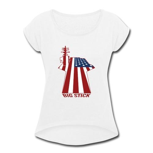 Big Stick Patriotic U.S. Aircraft Carrier - Women's Roll Cuff T-Shirt