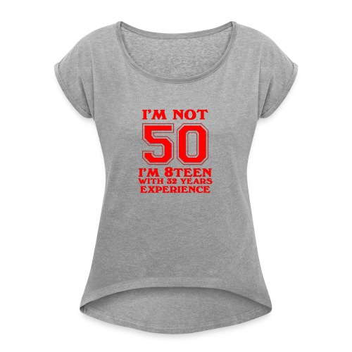 8teen red not 50 - Women's Roll Cuff T-Shirt