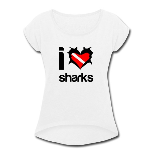 I Love Sharks - Women's Roll Cuff T-Shirt